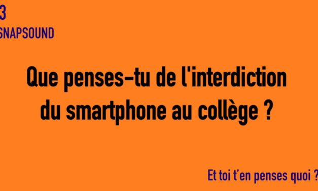 SNAPSOUND #3 Que penses-tu de l'interdiction du smartphone au collège ?